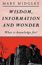 Good, Wisdom, Information and Wonder: What is Knowledge For?, Midgley, Mary, Boo