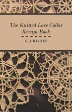 The Knitted Lace Collar Receipt Book by G. J. Baynes (2010, Paperback)