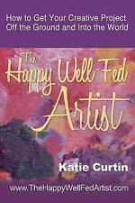 The Happy Well-Fed Artist: How To Get Your Creative Project Off the Ground and I