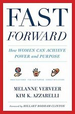 Fast Forward: How Women Can Achieve Power and Purpose by Melanne Verveer, Kim K.