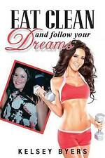 NEW Eat Clean and Follow Your Dreams by Kelsey Byers