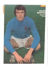 ALLAN HUNTER IPSWICH TOWN 1971-1981 ORIGINAL HAND SIGNED PICTURE CUTTING