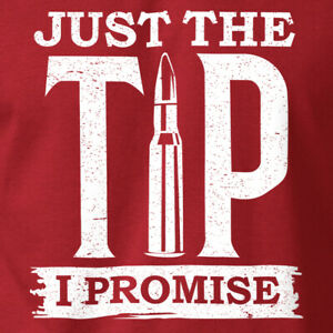 JUST THE TIP I PROMISE T-Shirt Funny Sarcastic Gun Rights on Ringspun Cotton Tee