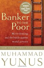 Banker To The Poor: Micro-Lending and the Battle Against World Poverty by Muhamm
