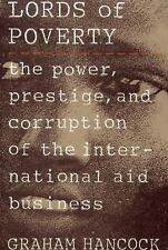 Lords of Poverty : The Power, Prestige, and Corruption of the International...