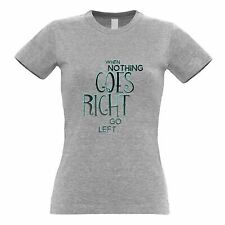 Motivational Womens TShirt When Nothing Goes Right Quote Inspire Slogan Joke