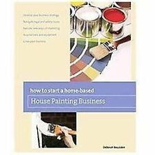 How to Start a Home-based House Painting Business (Home-Based Business-ExLibrary