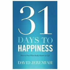 31 Days to Happiness : How to Find What Really Matters in Life by David Jeremiah