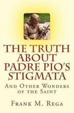 The Truth about Padre Pio's Stigmata : And Other Wonders of the Saint by...