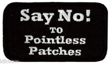 "SAY NO! TO POINTLESS PATCHES EMBROIDERED PATCH 9CM X 5CM (3 1/2"" X 2"")"