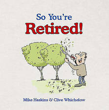 So You're Retired by Mike Haskins, Clive Whichelow (Hardback, 2008)