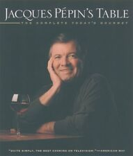 Jacques Pepins Table: The Complete Todays Gourme