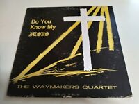 The Waymakers Quartet - Do You Know My Jesus VG- Private Press Record KY Gospel