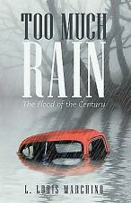 Too Much Rain : The Flood of the Century by L. Louis Marchino (2009, Paperback)