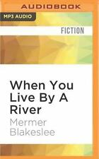 When You Live by a River by Mermer Blakeslee (2016, MP3 CD, Unabridged)