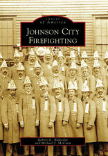 Johnson City Firefighting [Images of America] [NY] [Arcadia Publishing]