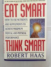 Eat Smart, Think Smart  by   Robert Haas 1994, 1st Ed., HB