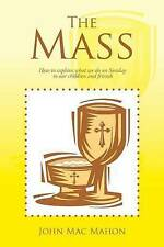 NEW The Mass:How to Explain What We Do on Sunday to Our Children and Friends
