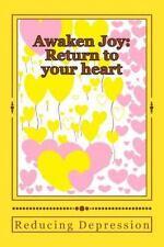 Awaken Joy Return to the Heart: Reducing Depression by Annette Dinelli (2014,...