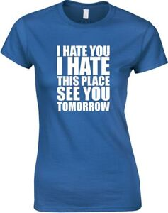 I Hate You, I Hate This Place, Ladies Printed T-Shirt