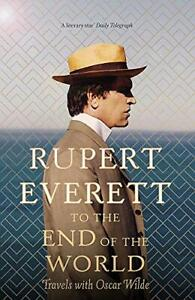 To the End of the World: Travels with Oscar Wilde by Everett, Rupert Book The