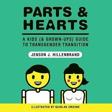 Parts and Hearts : A Kids (and Grown-Ups) Guide to Transgender Transition by...