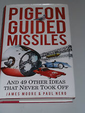 Pigeon Guided Missiles +49 Other Ideas That Never Took Off/James Moore/Paul Nero