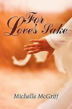 For Love's Sake by Michelle McGriff (2003, Paperback)