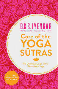 Core of the Yoga Sutras By B K S Iyengar Softcover Free Shipping