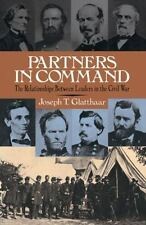 Partners in Command : The Relationships Between Leaders in the Civil War by...