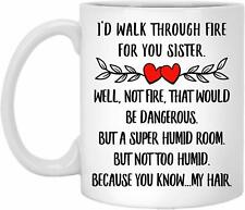 Sister Gifts from Sister Birthday Funny Coffee Mug I Walk Through Fire for You
