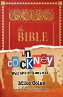 The Bible in c*ckney: Well Bits of It, Anyway....,Mike Coles