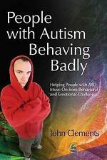 People with Autism Behaving Badly: Helping People with ASD Move On from Behavior
