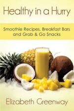 Healthy in a Hurry: Smoothie Recipes, Breakfast Bars and Grab and Go Snacks...