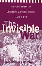 The Invisible War : The Panorama of the Continuing Conflict Between Good and...
