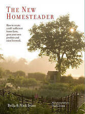 The New Homesteader: How to Create a Self-Sufficient Home Farm, Grow Your Own...