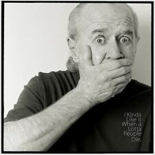 George Carlin - I Kinda Like It When A Lotta People Die [New CD]