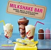 Milkshake Bar: Shakes, malts, floats and other soda fountain... by Miles, Hannah