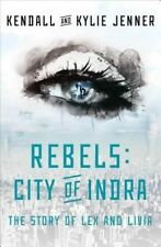 Rebels: City of Indra: The Story of Lex and Livia by Kylie Jenner, Kendall Jenn…