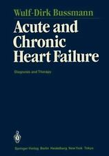 Acute and Chronic Heart Failure : Diagnosis and Therapy by Wulf-Dirk Bussmann...