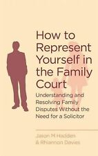 How To Represent Yourself in the Family Court: A guide to understand... NEW BOOK