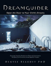 Dreamguider: Open the Door to Your Child's Dreams,Denise Beaudet,New Book mon000