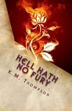 Hell Hath No Fury : Based on a True Story by K. Thompson (2015, Paperback)
