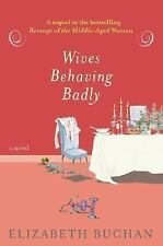 Wives Behaving Badly by Elizabeth Buchan (2006, Hardcover)