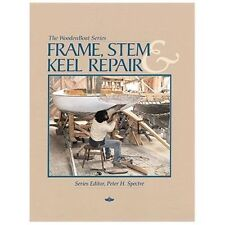 The Wooden Boat: Frame, Stem and Keel Repair by Peter H. Spectre (1996,...