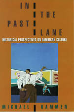 IN THE PAST LANE: HISTORICAL PERSPECTIVES ON AMERICAN CULTURE., Kammen, Michael.