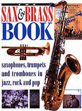 The Sax and Brass Book: Saxophones, Trumpets and Trombones in Jazz, Rock and...