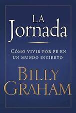 La Jornada: Como Vivir por Fe en un Mundo Incierto (Spanish Edition), Billy Grah