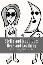 Stella and Moonface: Stella and Moonface: Here and Loathing by Sara Gerou...