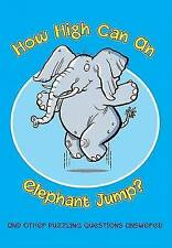 How High Can an Elephant Jump?: Puzzling Questions, Important-ExLibrary